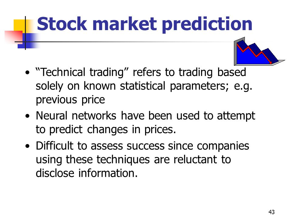 43 Stock market prediction Technical trading refers to trading based solely on known statistical parameters; e.g.