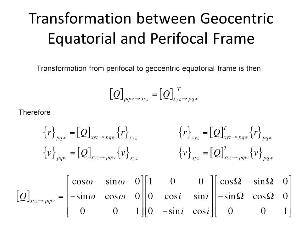 Transformation between Geocentric Equatorial and Perifocal Frame Transformation from perifocal to geocentric equatorial frame is then Therefore