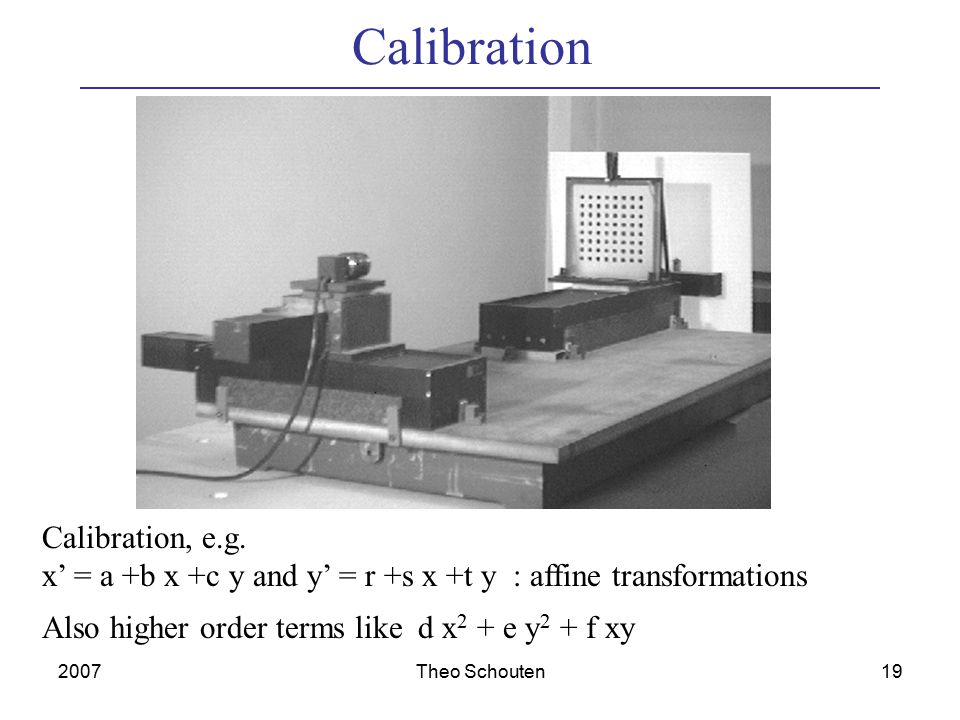 2007Theo Schouten19 Calibration Calibration, e.g.
