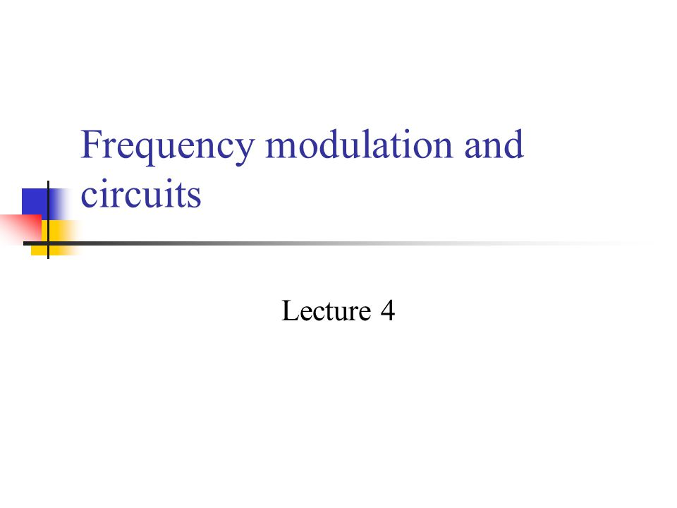 Frequency modulation and circuits Lecture 4