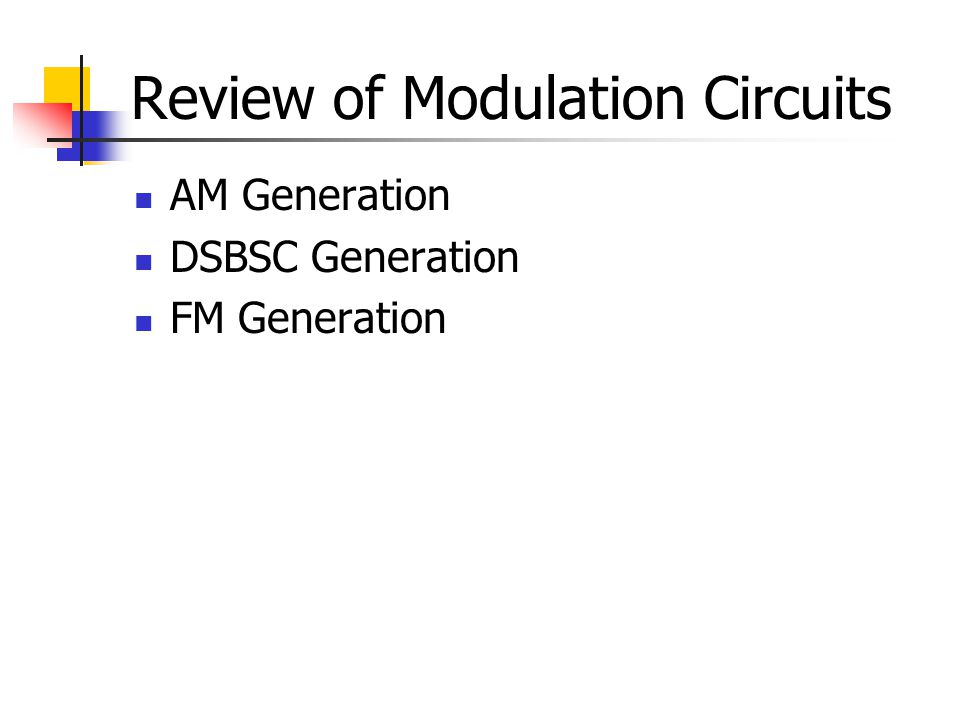Review of Modulation Circuits AM Generation DSBSC Generation FM Generation
