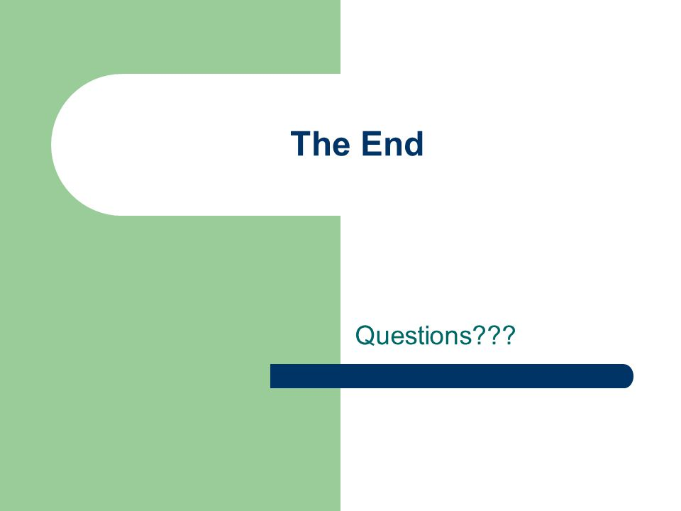 The End Questions???