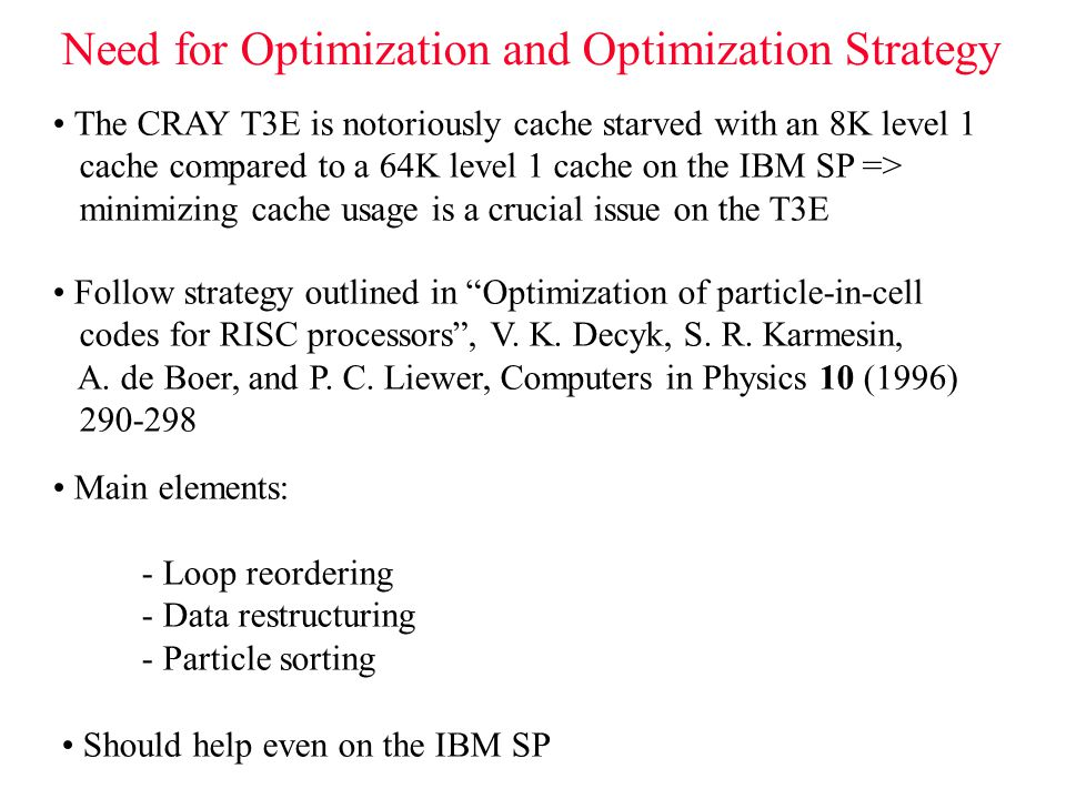 Need for Optimization and Optimization Strategy Follow strategy outlined in Optimization of particle-in-cell codes for RISC processors , V.