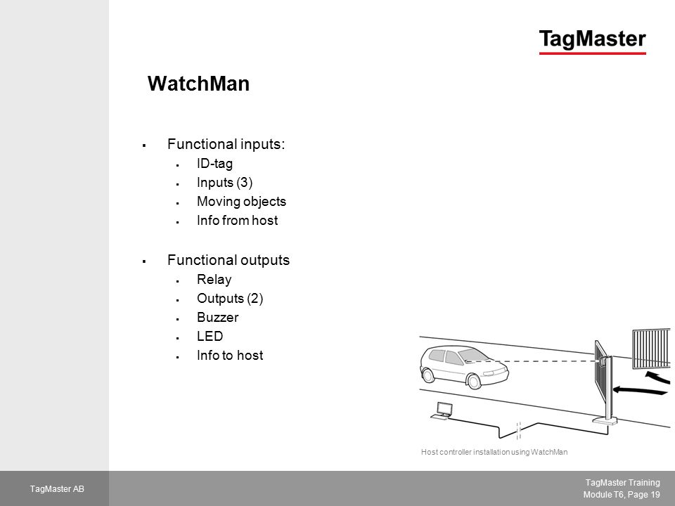 TagMaster Training Module T6, Page 19 TagMaster AB WatchMan  Functional inputs:  ID-tag  Inputs (3)  Moving objects  Info from host  Functional