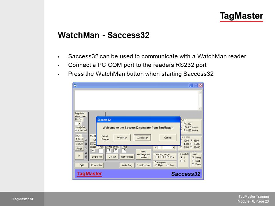 TagMaster Training Module T6, Page 23 TagMaster AB WatchMan - Saccess32  Saccess32 can be used to communicate with a WatchMan reader  Connect a PC C