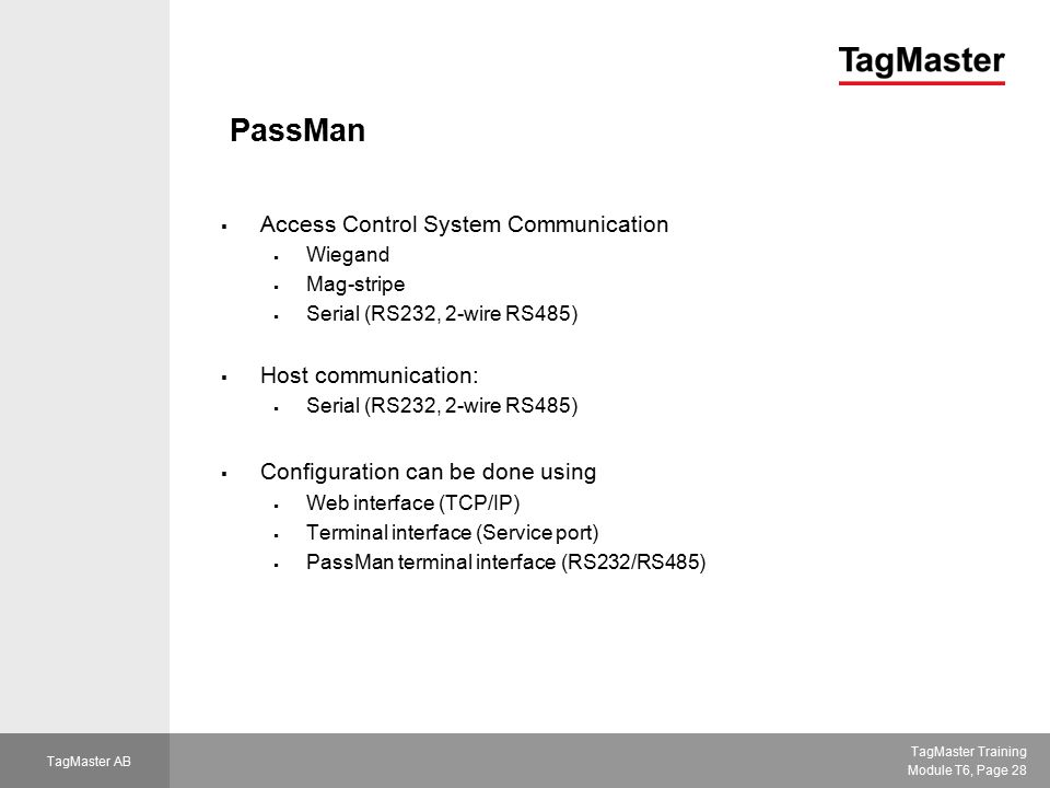 TagMaster Training Module T6, Page 28 TagMaster AB PassMan  Access Control System Communication  Wiegand  Mag-stripe  Serial (RS232, 2-wire RS485)