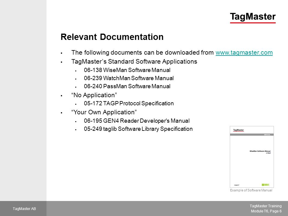 TagMaster Training Module T6, Page 27 TagMaster AB PassMan  Functional inputs:  ID-tag  Loop trigger  Moving objects  (Info from host)  Functional outputs  Info to access control system  Relay  Buzzer  LED  (Info to host) A typical installation using PassMan is an extension of an existing access control system