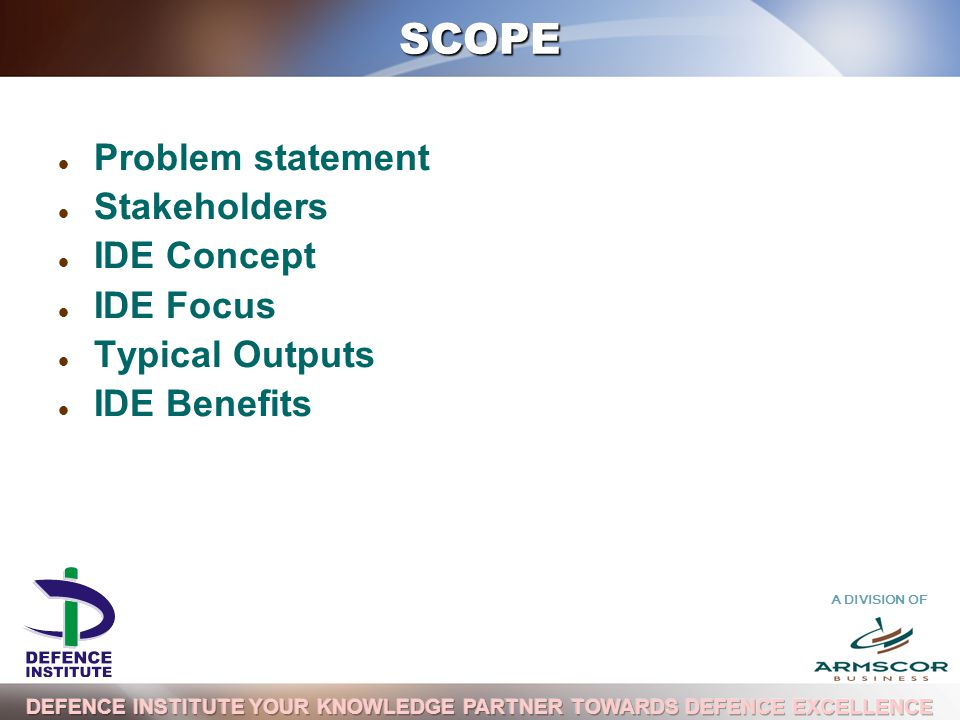 A DIVISION OF SCOPE Problem statement Stakeholders IDE Concept IDE Focus Typical Outputs IDE Benefits