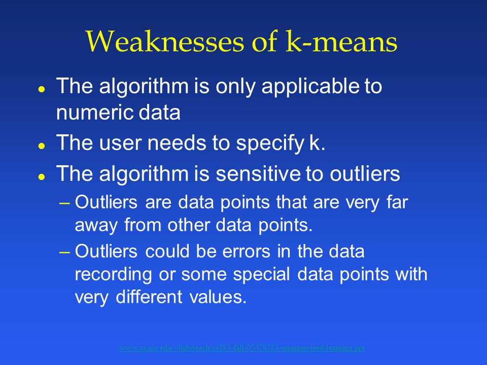Weaknesses of k-means l The algorithm is only applicable to numeric data l The user needs to specify k.