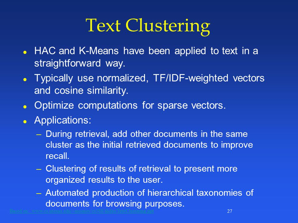 27 Text Clustering l HAC and K-Means have been applied to text in a straightforward way.