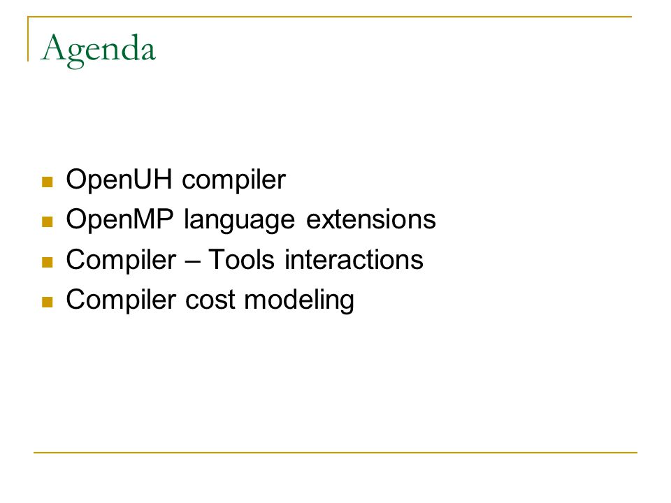 Agenda OpenUH compiler OpenMP language extensions Compiler – Tools interactions Compiler cost modeling