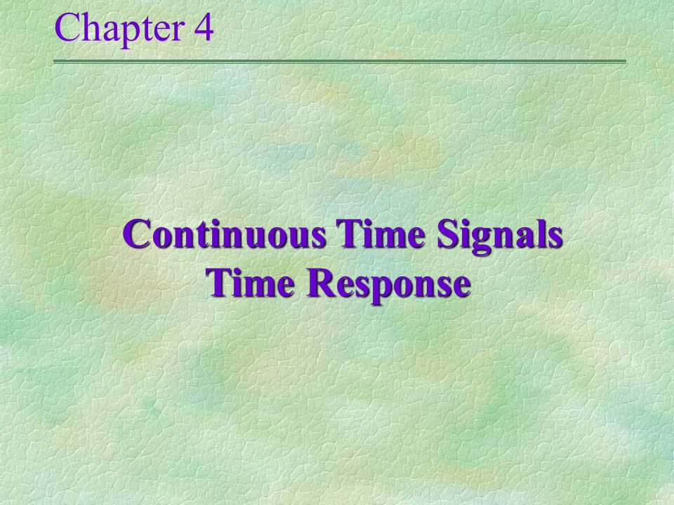 Chapter 4 Continuous Time Signals Time Response Continuous Time Signals Time Response