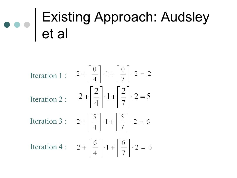 Existing Approach: Audsley et al Find response time of Task j There will be no gaps till Task j completes Utilization of system till Task j completes will be 1 No task having lower priority than Task j will execute Can be expressed as a Mathematical equality