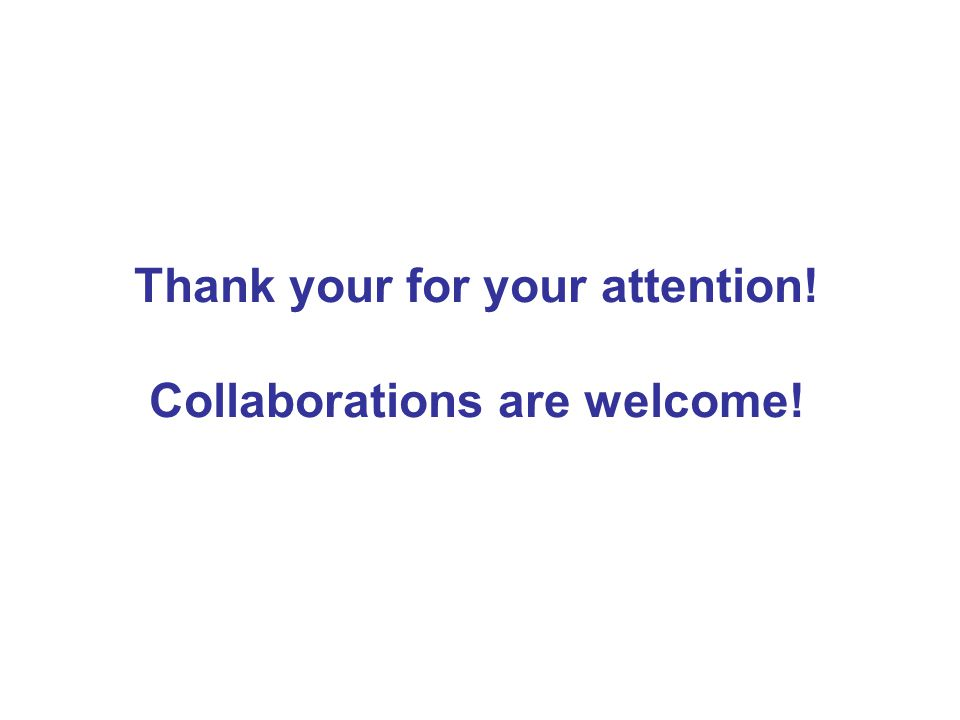 Thank your for your attention! Collaborations are welcome!