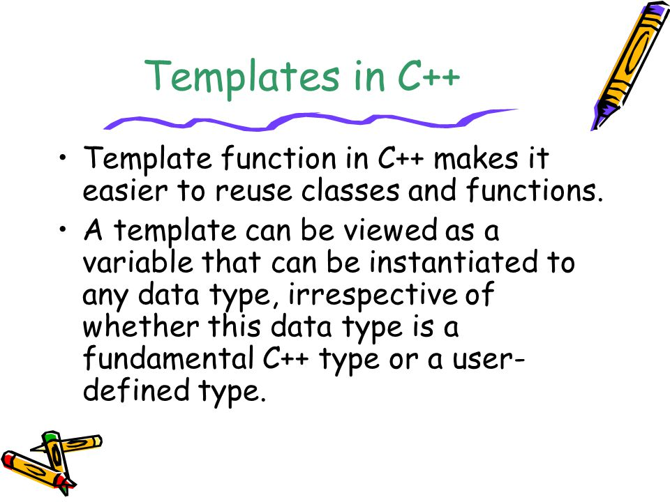 Templates in C++ Template function in C++ makes it easier to reuse classes and functions.