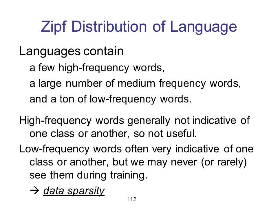 Zipf Distribution of Language Languages contain a few high-frequency words, a large number of medium frequency words, and a ton of low-frequency words
