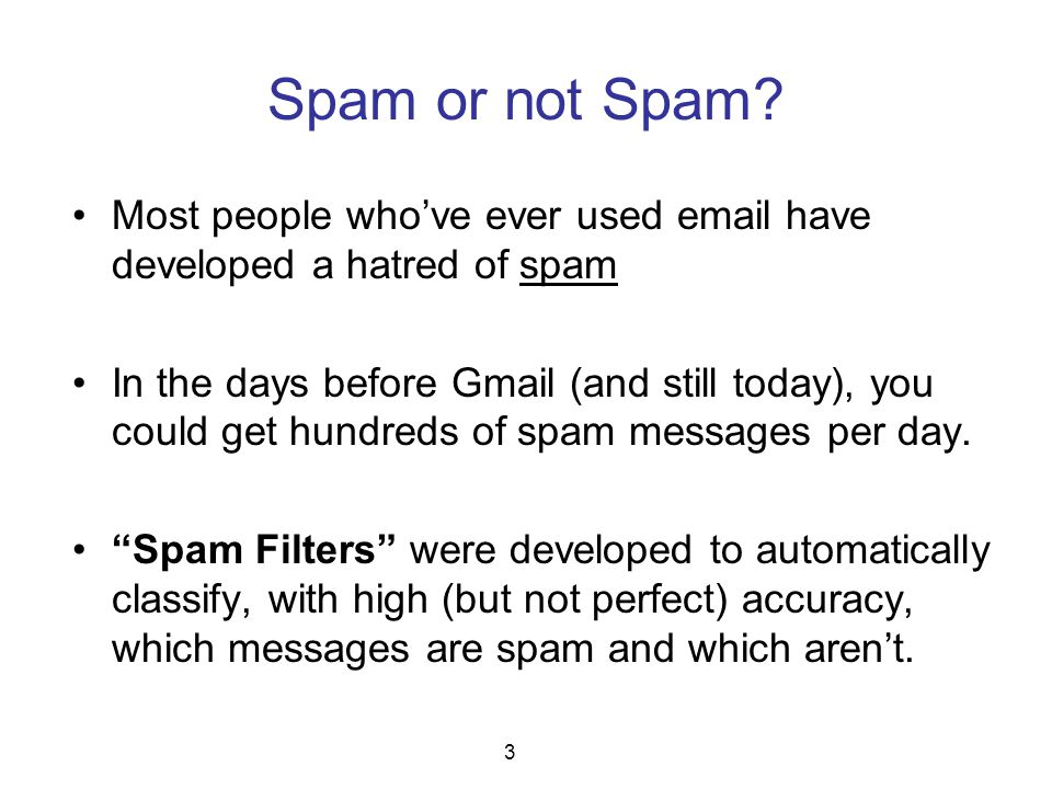 Spam or not Spam? Most people who've ever used email have developed a hatred of spam In the days before Gmail (and still today), you could get hundred