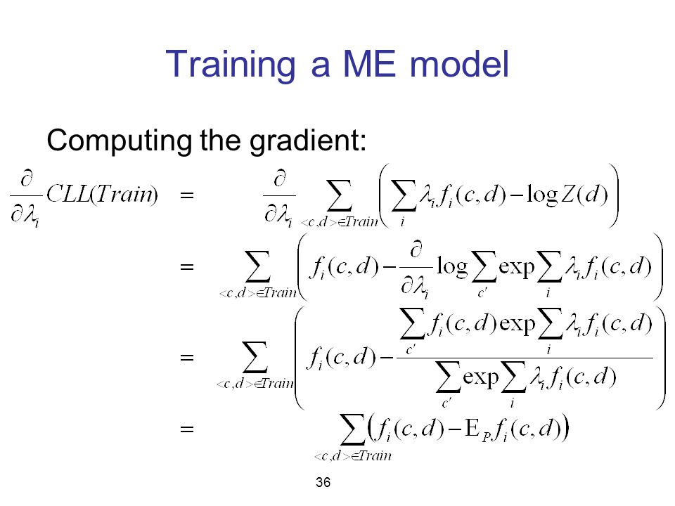 Training a ME model Computing the gradient: 36