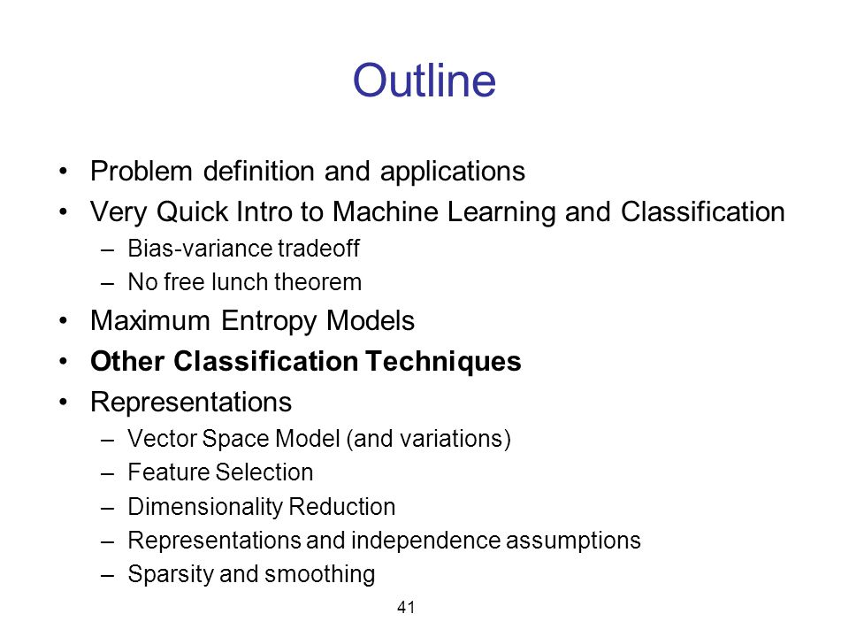 Outline Problem definition and applications Very Quick Intro to Machine Learning and Classification –Bias-variance tradeoff –No free lunch theorem Max