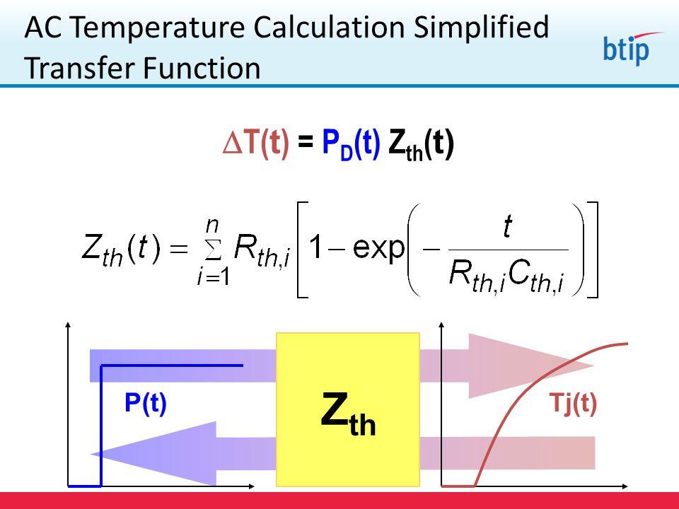 AC Temperature Calculation Simplified Transfer Function  T( t ) = P D (t) Z th ( t) Tj(t)P(t) Z th