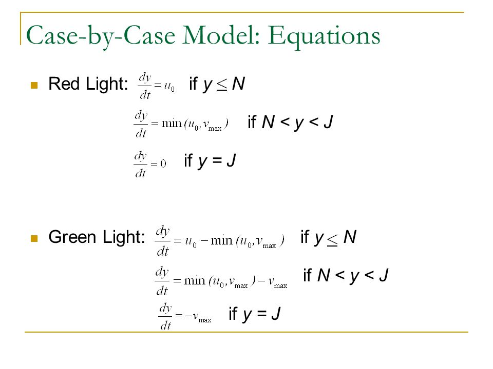 Case-by-Case Model: Equations Red Light: if y N if N < y < J if y = J Green Light: if y N if N < y < J if y = J
