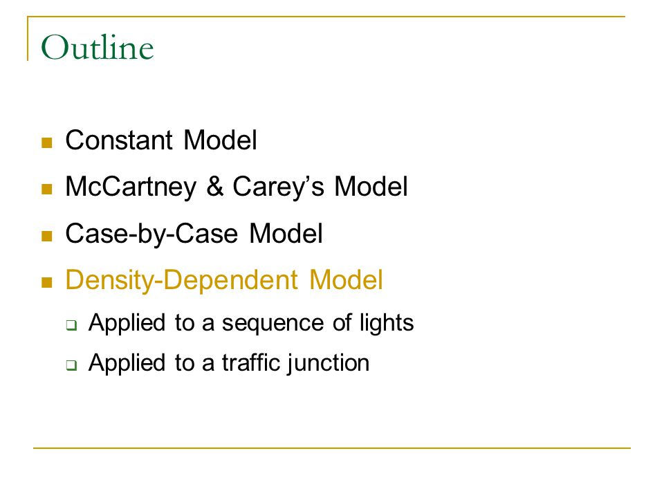 Outline Constant Model McCartney & Carey's Model Case-by-Case Model Density-Dependent Model  Applied to a sequence of lights  Applied to a traffic junction