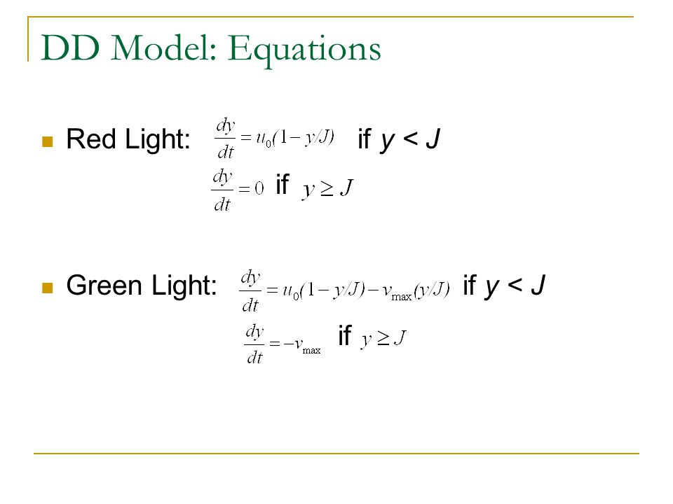DD Model: Equations Red Light: if y < J if Green Light: if y < J if