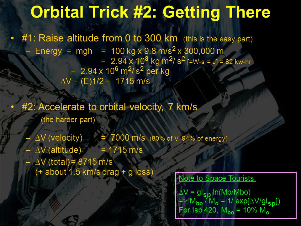 Engin 176 Meeting #5 Meeting #5 Page 16 Orbital Trick #2: Getting There #1: Raise altitude from 0 to 300 km (this is the easy part) –Energy = mgh = 10