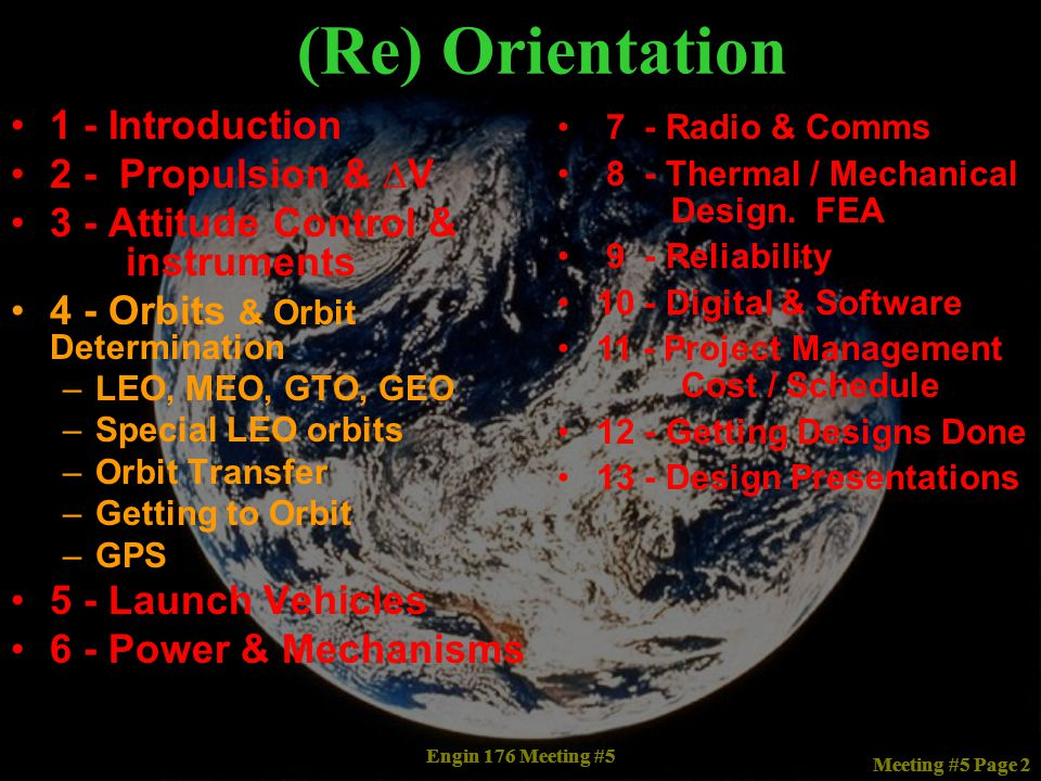 Engin 176 Meeting #5 Meeting #5 Page 2 1 - Introduction 2 - Propulsion & ∆V 3 - Attitude Control & instruments 4 - Orbits & Orbit Determination –LEO,
