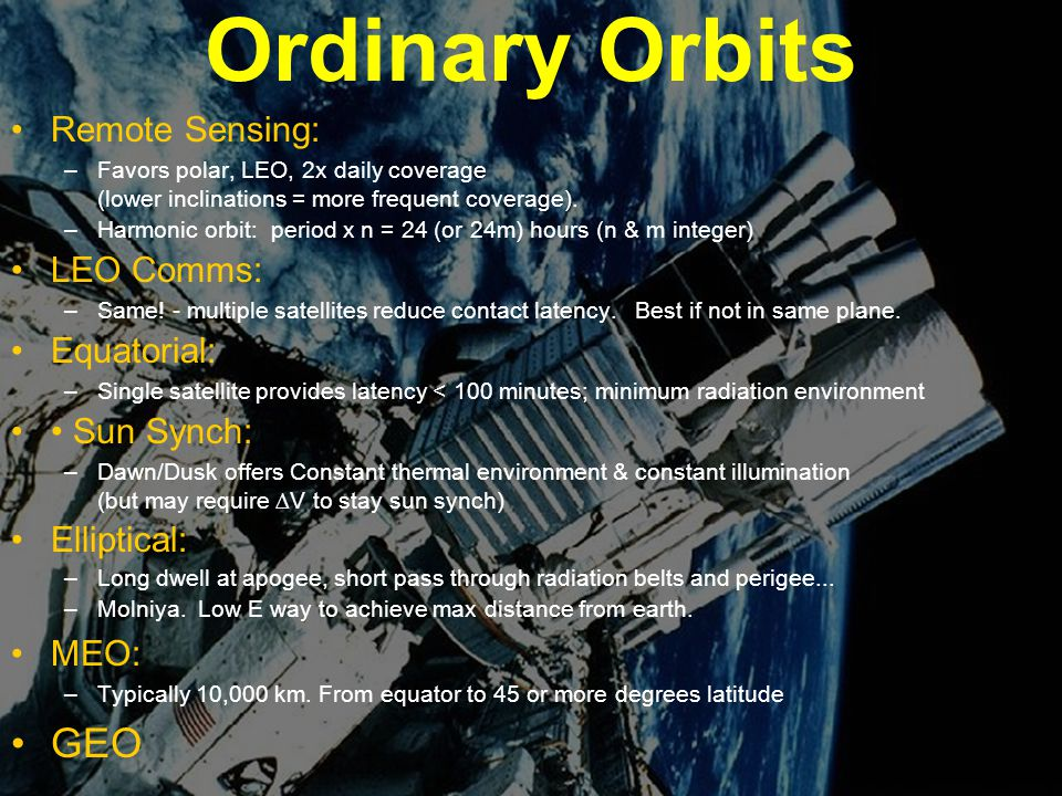 Engin 176 Meeting #5 Meeting #5 Page 20 Ordinary Orbits Remote Sensing: –Favors polar, LEO, 2x daily coverage (lower inclinations = more frequent coverage).