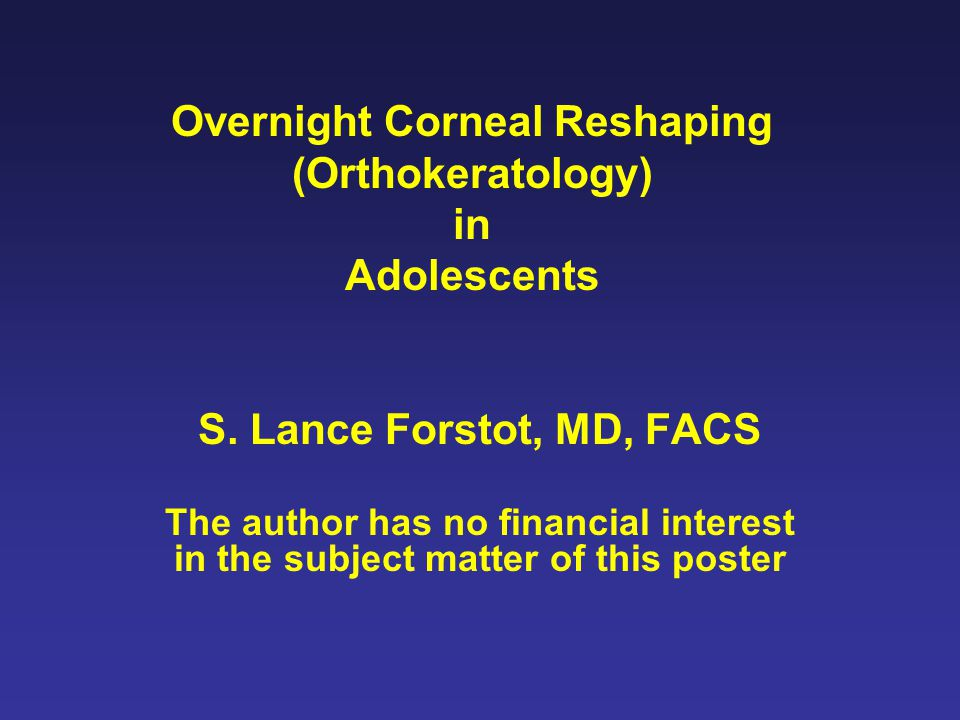 Overnight Corneal Reshaping (Orthokeratology) in Adolescents S.