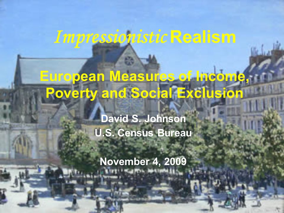 Impressionistic Realism European Measures of Income, Poverty and Social Exclusion David S.