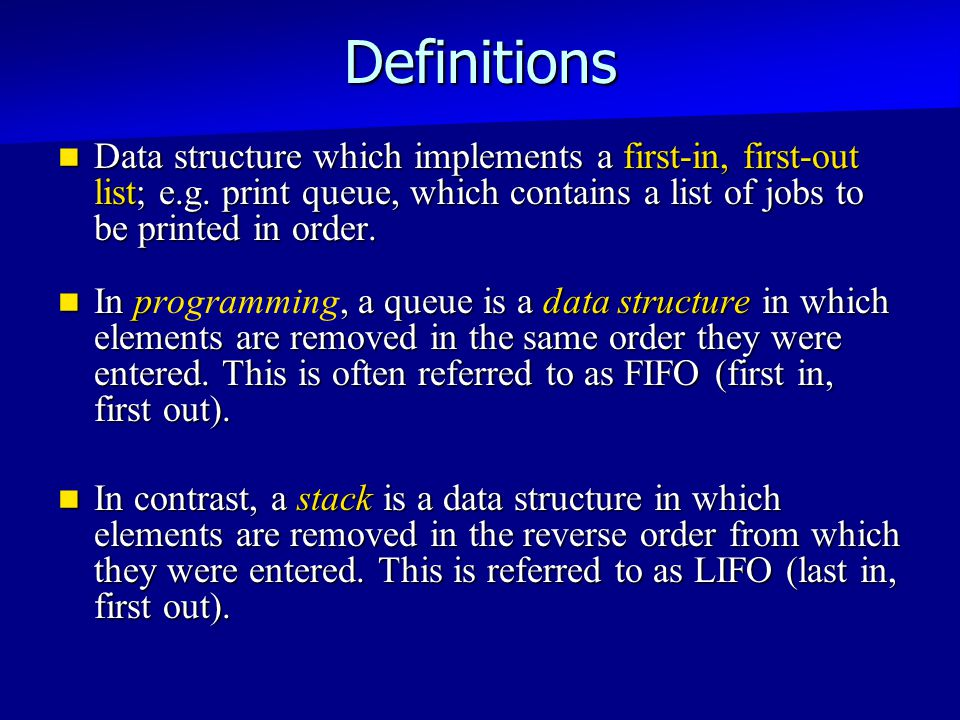 Definitions Data structure which implements a first-in, first-out list; e.g.