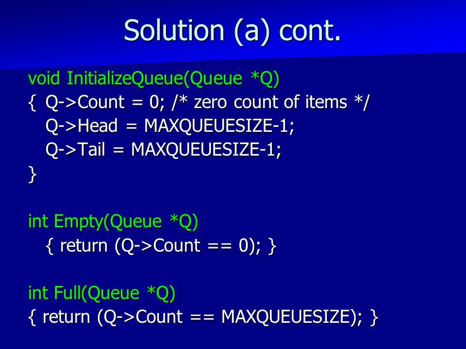 FULL QUEUE FULL QUEUE [2] [3] [2] [3] [1] [4][1] [4] [0] [5] front =0 rear = 5 front =4 rear =3 J2 J3 J1 J4 J5 J6 J5 J7 J8 J9 Solution b:Leave one empty space when queue is full