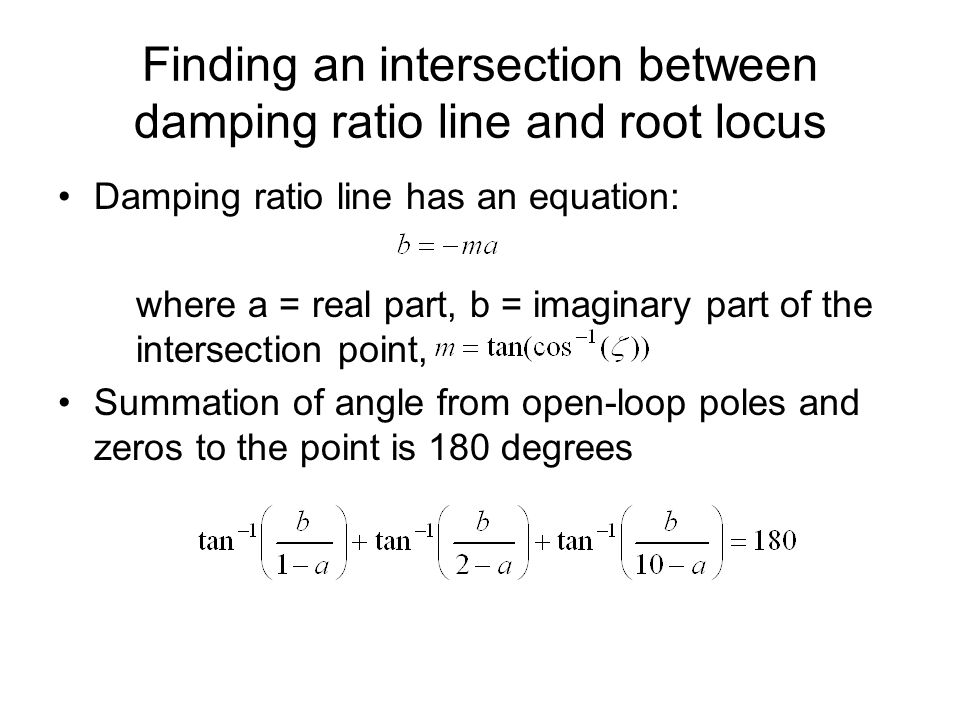 Finding an intersection between damping ratio line and root locus Damping ratio line has an equation: where a = real part, b = imaginary part of the i