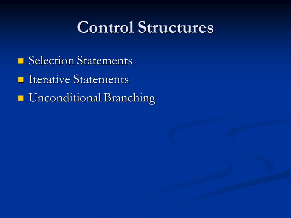 Control Structures Selection Statements Selection Statements Iterative Statements Iterative Statements Unconditional Branching Unconditional Branching
