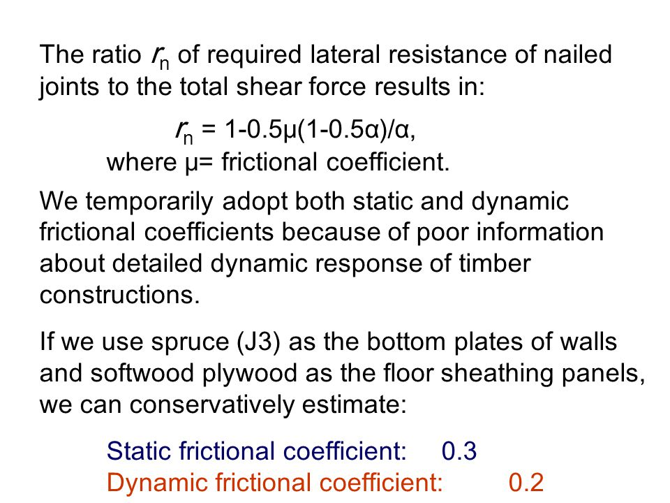 The ratio r n of required lateral resistance of nailed joints to the total shear force results in: r n = 1-0.5μ(1-0.5α)/α, where μ= frictional coeffic