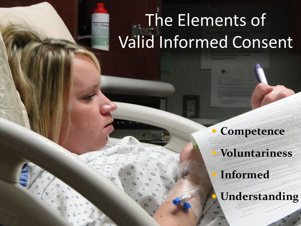 The Elements of Valid Informed Consent Competence Voluntariness Informed Understanding