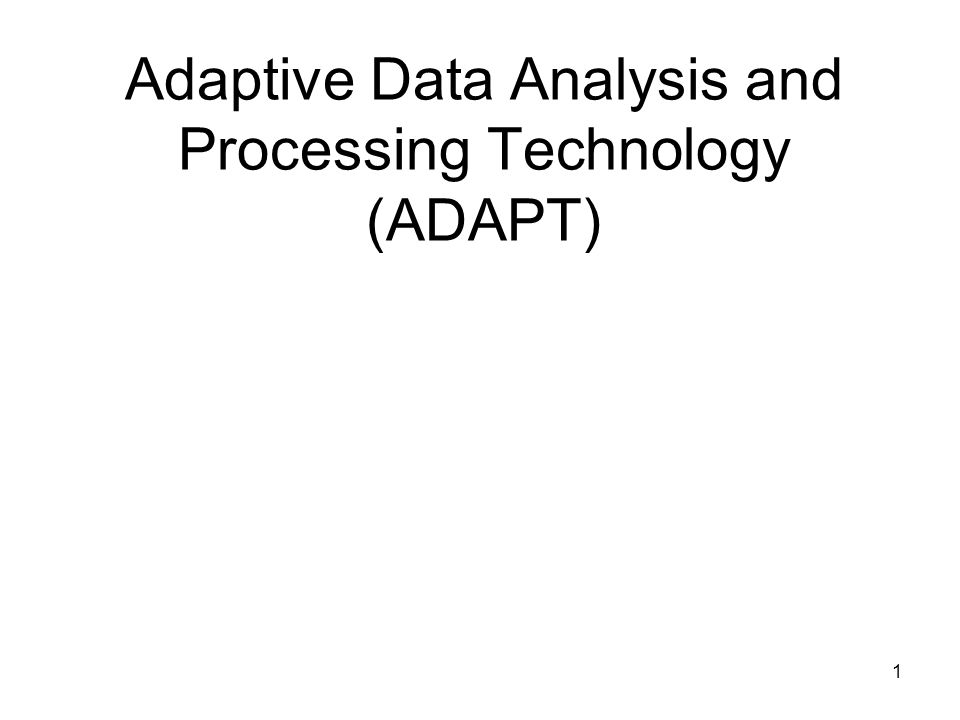 1 Adaptive Data Analysis and Processing Technology (ADAPT)