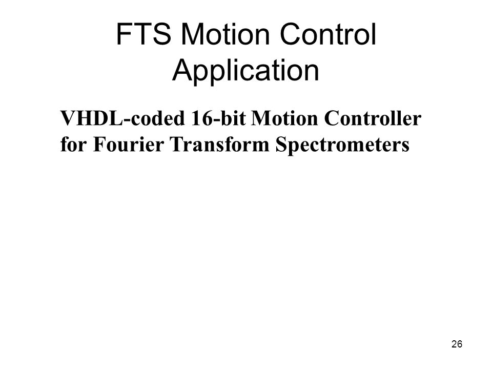 26 FTS Motion Control Application VHDL-coded 16-bit Motion Controller for Fourier Transform Spectrometers
