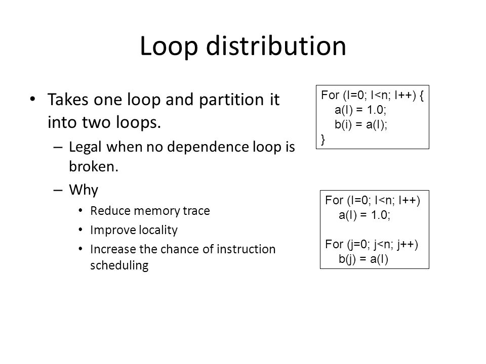 Loop distribution Takes one loop and partition it into two loops.