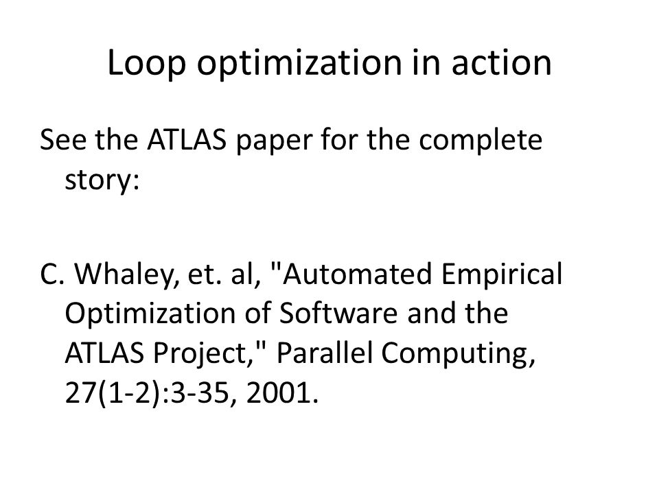 Loop optimization in action See the ATLAS paper for the complete story: C.
