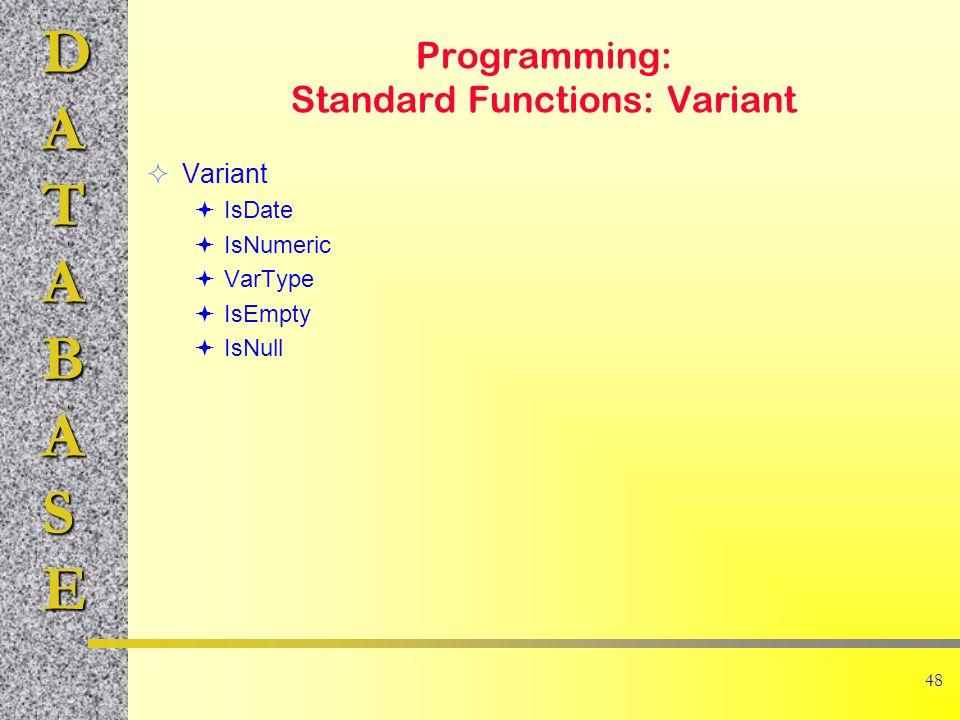 DATABASE 48 Programming: Standard Functions: Variant  Variant  IsDate  IsNumeric  VarType  IsEmpty  IsNull