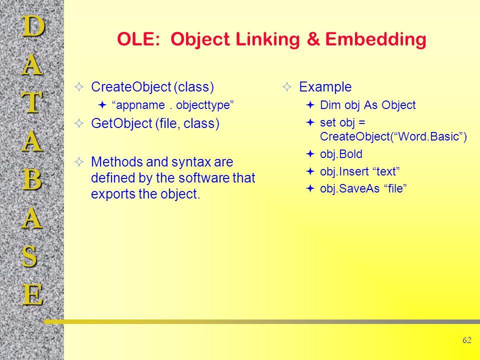 DATABASE 62 OLE: Object Linking & Embedding  CreateObject (class)  appname.