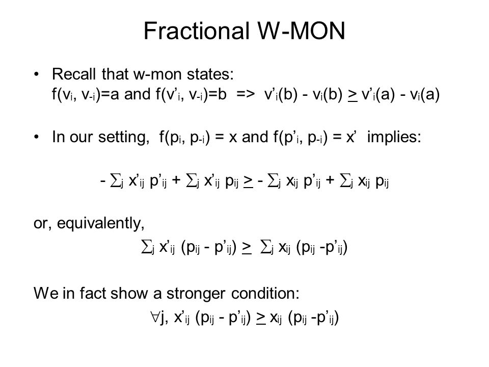 Fractional W-MON Recall that w-mon states: f(v i, v -i )=a and f(v' i, v -i )=b => v' i (b) - v i (b) > v' i (a) - v i (a) In our setting, f(p i, p -i