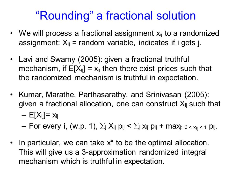 """Rounding"" a fractional solution We will process a fractional assignment x ij to a randomized assignment: X ij = random variable, indicates if i gets"