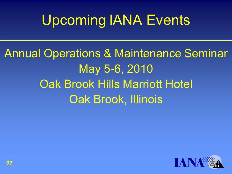 Upcoming IANA Events Annual Operations & Maintenance Seminar May 5-6, 2010 Oak Brook Hills Marriott Hotel Oak Brook, Illinois 27