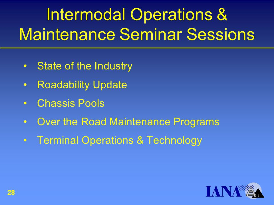 Intermodal Operations & Maintenance Seminar Sessions State of the Industry Roadability Update Chassis Pools Over the Road Maintenance Programs Terminal Operations & Technology 28