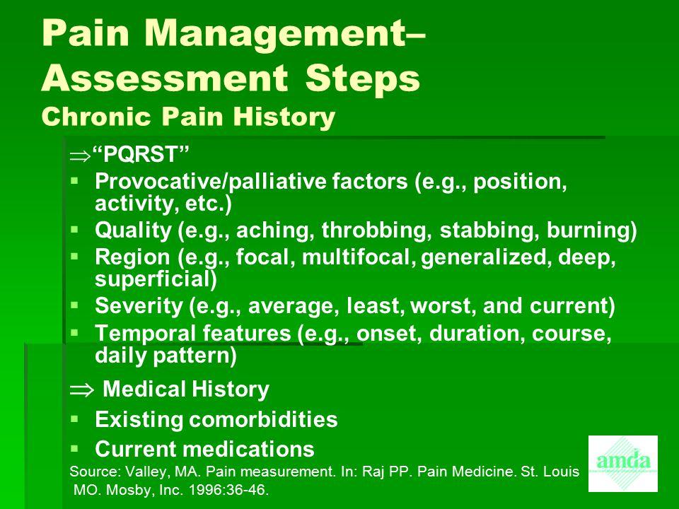 """Pain Management– Assessment Steps Chronic Pain History  """"PQRST""""   Provocative/palliative factors (e.g., position, activity, etc.)   Quality (e.g."""