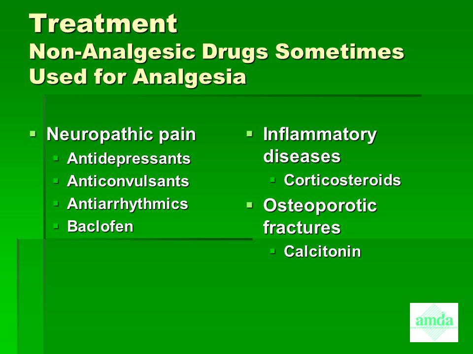 Treatment Non-Analgesic Drugs Sometimes Used for Analgesia  Neuropathic pain  Antidepressants  Anticonvulsants  Antiarrhythmics  Baclofen  Infla